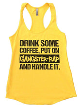 DRINK SOME COFFEE, PUT ON GANGSTER-RAP AND HANDLE IT. Womens Workout Tank Top Small Womens Tank Tops Yellow