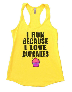 I RUN BECAUSE I LOVE CUPCAKES Womens Workout Tank Top Small Womens Tank Tops Yellow