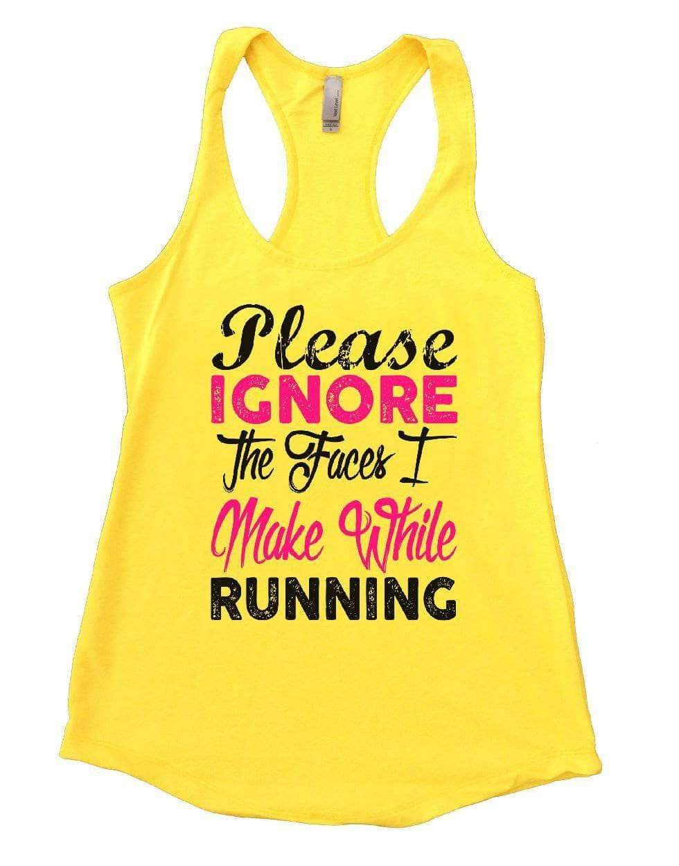 Please IGNORE The Faces I Make While Running Womens Workout Tank Top Small Womens Tank Tops Yellow