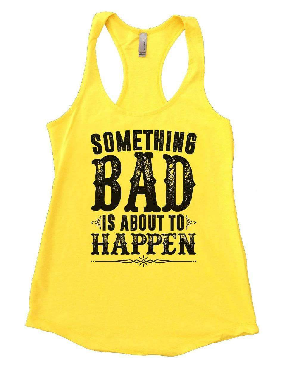SOMETHING BAD IS ABOUT TO HAPPEN Womens Workout Tank Top Small Womens Tank Tops Yellow