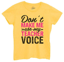Womens Don't Make Me Use My Teacher Voice Tshirt Small Womens Tank Tops Yellow Tshirt