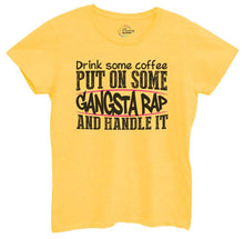 Womens Drink Some Coffee Put On Some Gangsta Rap And Handle It Tshirt Small Womens Tank Tops Yellow Tshirt
