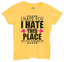 Womens I Hate You I Hate This Place See You Tomorrow Tshirt Small Womens Tank Tops Yellow Tshirt