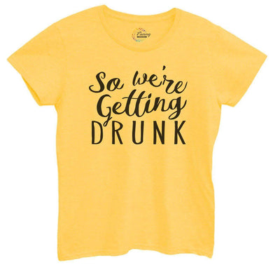 Womens So We're Getting Drunk Tshirt Small Womens Tank Tops Yellow Tshirt