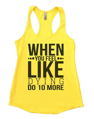 WHEN YOU FEEL LIKE DYING DO 10 MORE Womens Workout Tank Top Small Womens Tank Tops Yellow