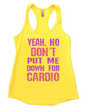 YEAH. NO DON'T PUT ME DOWN FOR CARDIO Womens Workout Tank Top Small Womens Tank Tops Yellow