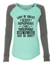 "Womens ""Why Be Racist, Sexist, Homophobic Or Transphobic When You Could Just Be Quiet"" Long Sleeve Elbow Patch Contrast Shirt X-Small Womens Tank Tops Mint"