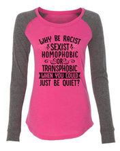"Womens ""Why Be Racist, Sexist, Homophobic Or Transphobic When You Could Just Be Quiet"" Long Sleeve Elbow Patch Contrast Shirt X-Small Womens Tank Tops Pink"