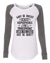 "Womens ""Why Be Racist, Sexist, Homophobic Or Transphobic When You Could Just Be Quiet"" Long Sleeve Elbow Patch Contrast Shirt X-Small Womens Tank Tops White"