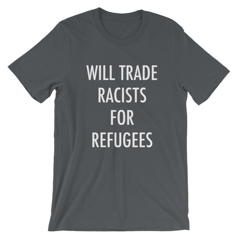 """Will Trade racists for refugees"" Unisex T-shirt"