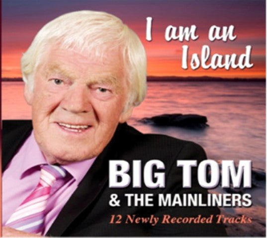 I Am An Island (12 Newly Recorded Tracks ) - Big Tom & The Mainliners