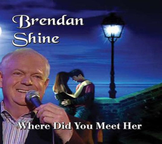 Brendan Shine - Where Did You Meet Her