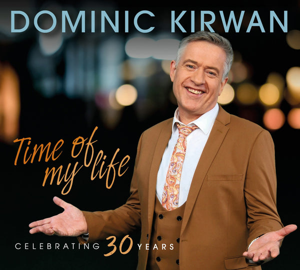 Dominic Kirwan - Time of My Life  Celebrating 30 Years (Pre-Order 24th May)