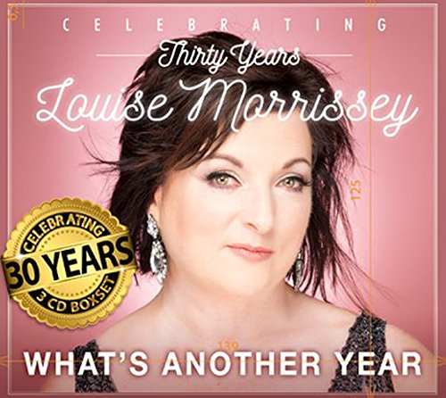 Louise Morrissey - What's Another Year ' Celebrating Thirty Years - 3 CD Box Set