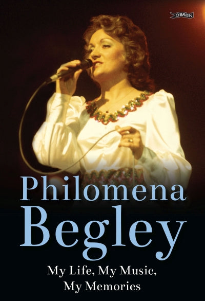 Philomena Begley - My Life, My Music, My Memories