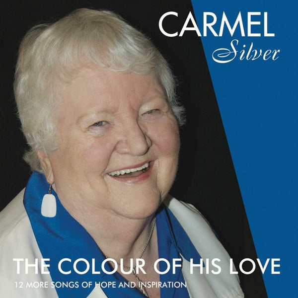 Carmel Silver    The Colour of His Love