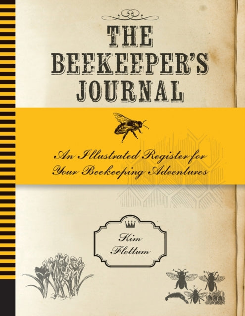 The Beekeeper's Journal : An Illustrated Register for Your Beekeeping Adventures