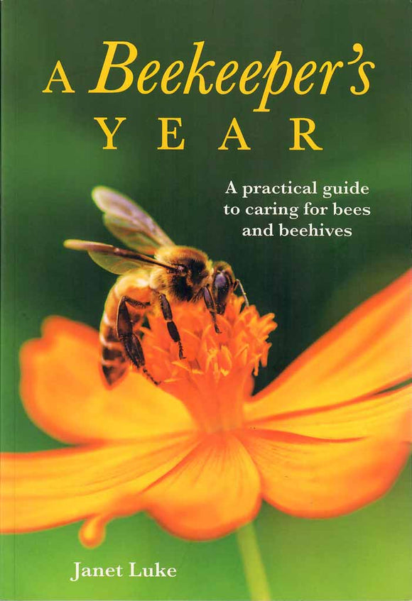 Beekeeper's Year: A Practical Guide to Caring for Bees and Beehives