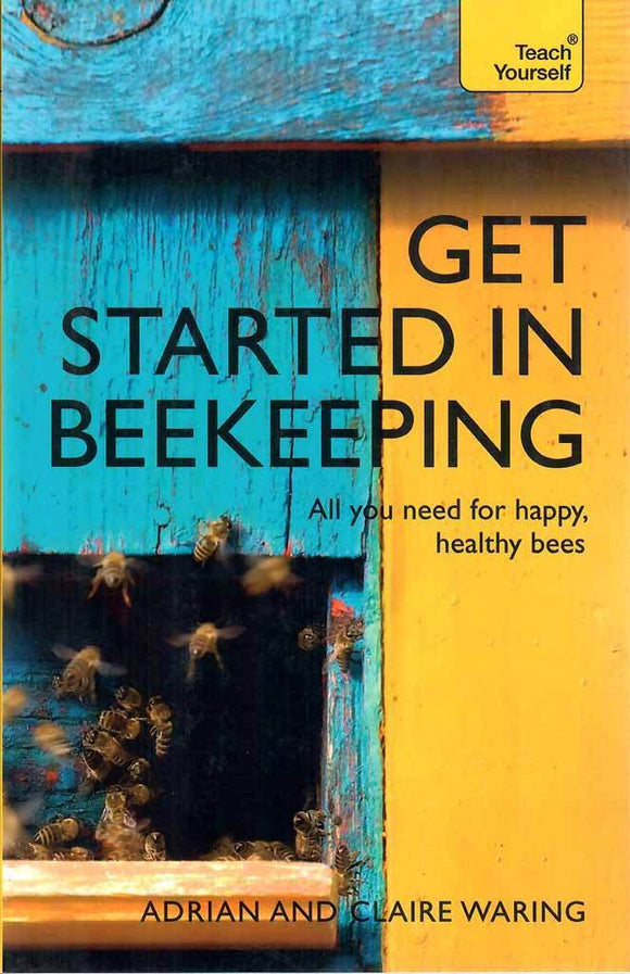 Get Started in Beekeeping: A Practical, illustrated guide to running hives of all sizes in any location