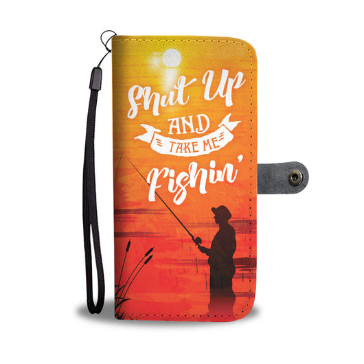 Shut Up and Take Me Fishin Phone Wallet Case