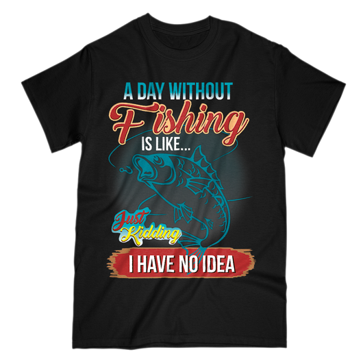 Exclusive Day Without Fishing Shirt