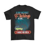 A Day Without Fishing Shirt
