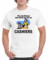 The only women that check me out are Cashiers