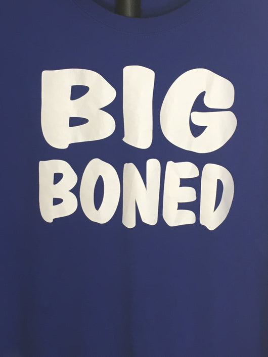 I'm not Fat, I'm Big Boned!