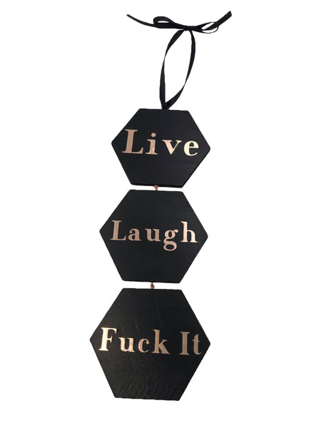 Live, Laugh, Fuck It Hexagon Wood Sign - Defiant Jewelry