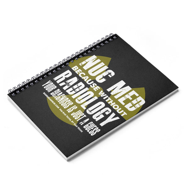 """Nuc Med, Without Radiology..."" Spiral Notebook - Ruled Line"