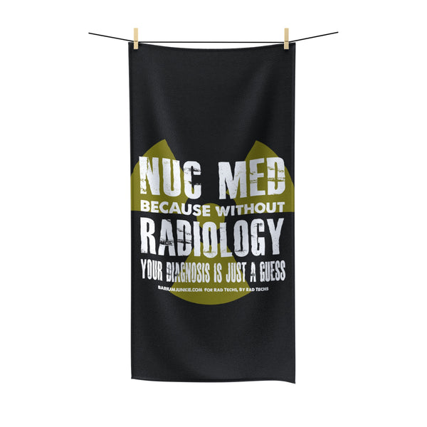 """Nuc Med, Without Radiology..."" Polycotton Towel"