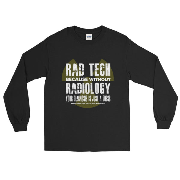 "Uni-sex ""Without Radiology/Rad Tech"" Long Sleeve T-Shirt"