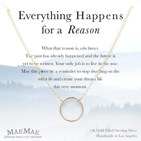 Everything Happens For A Reason Necklace by MaeMae in 14k Gold Filled finish with open circle charm.