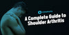 A Complete Guide to Shoulder Arthritis
