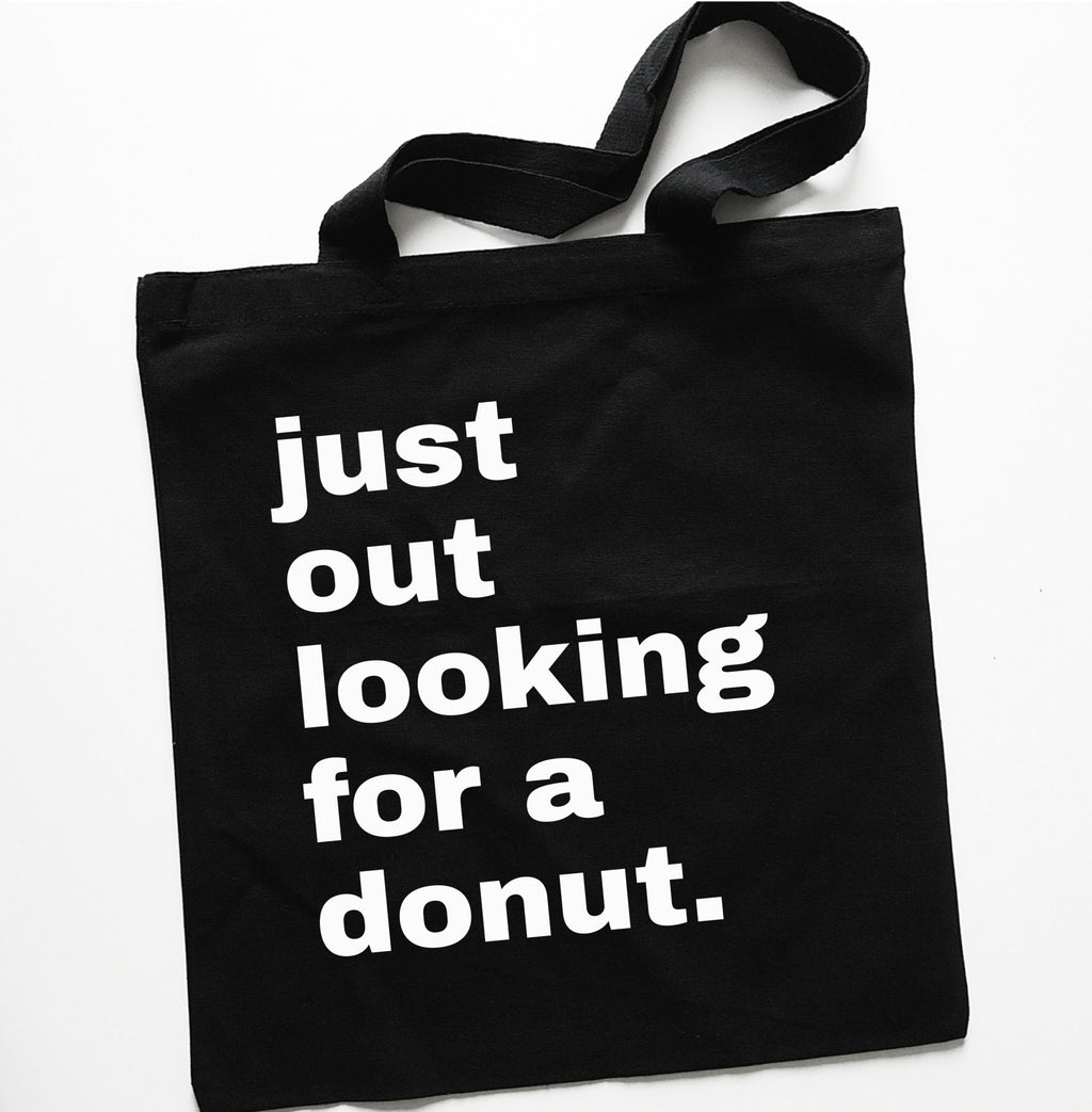 "Black ""Just Out Looking For a Donut"" Tote Bag"