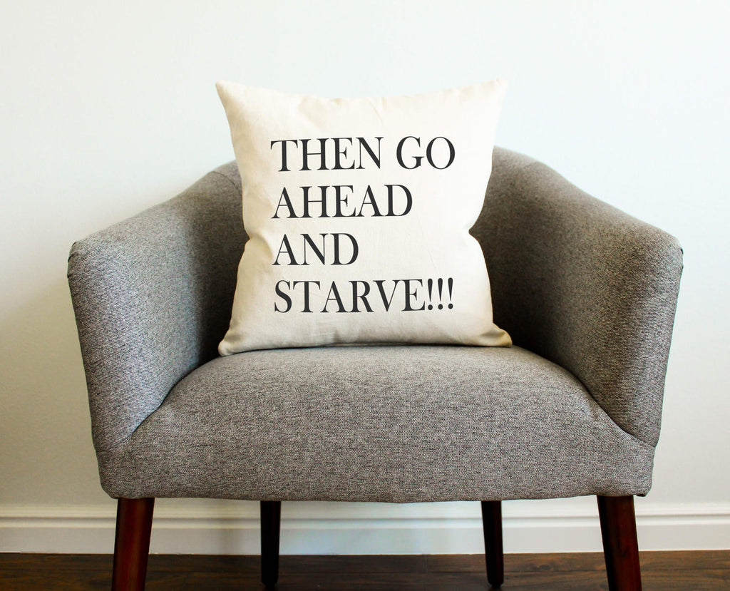 "Beauty and the Beast ""Then Go Ahead and Starve!"" Pillow - Gift for Her, Gift for Him, Belle, Be Our Guest, Beauty and the Beast Movie, Beast"
