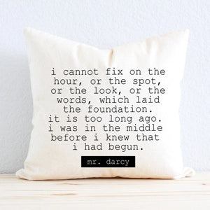 "Jane Austen Mr. Darcy ""I Cannot Fix on the Hour, or the Spot, or the Look, or the Words, Which Laid the Foundation."" Quote Pillow"