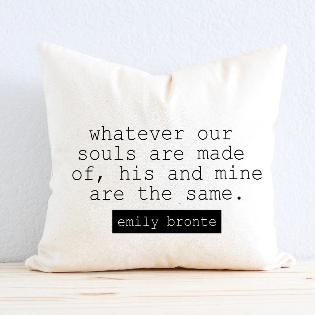 "Wuthering Heights Emily Bronte ""Whatever Our Souls Are Made Of"" Pillow"