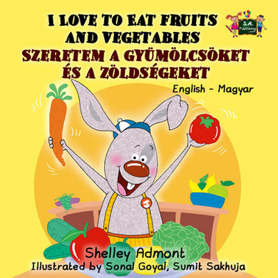 I-Love-to-Eat-Fruits-and-Vegetables-English-Hungarian-Bilingual-childrens-picture-book-KidKiddos-cover