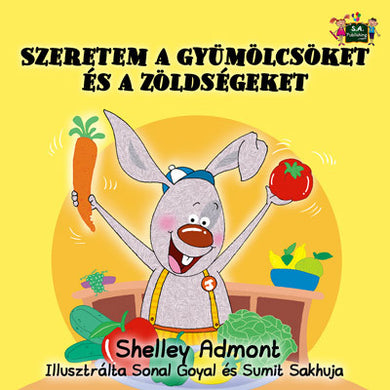 I-Love-to-Eat-Fruits-and-Vegetables-Hungarian-language-kids-book-Shelley-Admont-cover
