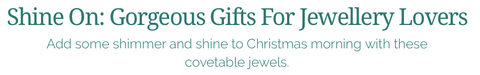 Gorgeous Gifts for Jewellery Lovers