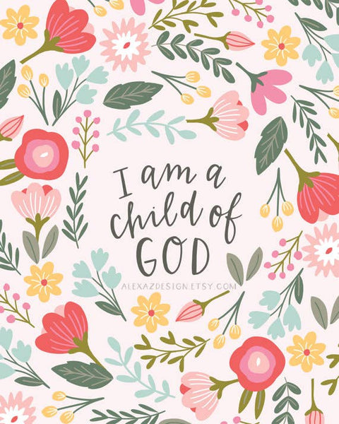 I am a Child of God - Art Print (5x7 inches)