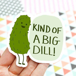 Kind of a Big Dill Vinyl Sticker