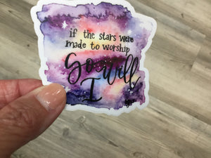 If the stars were made to worship, so will I - sticker
