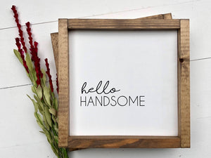 Hello Handsome Wooden Sign