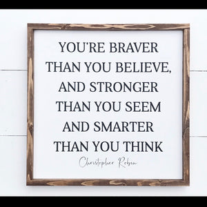 You're Braver than You Believe | Wooden Sign