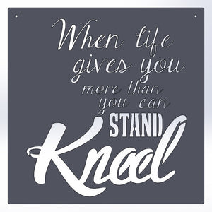 When Life Gives You More than You Can Stand, Kneel Metal Sign