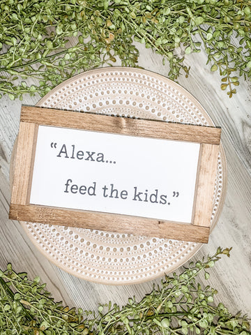 """Alexa...feed the kids"" Sign"