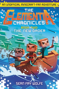 Elementia Chronicles #2: The New Order: An Unofficial Minecraft-Fan Adventure