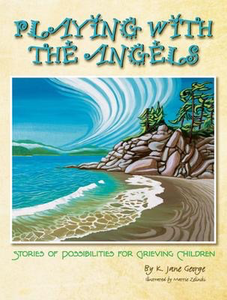 Playing with the Angels: Stories of Possibilities for Grieving Children